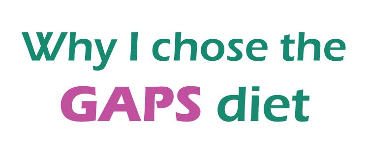 Why I chose the GAPS diet